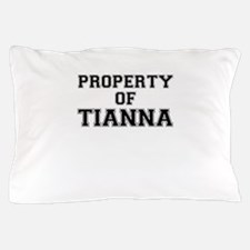 Property of TIANNA Pillow Case