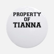 Property of TIANNA Round Ornament