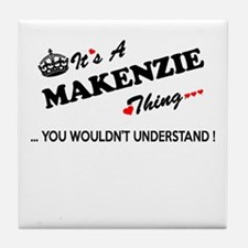 MAKENZIE thing, you wouldn't understa Tile Coaster
