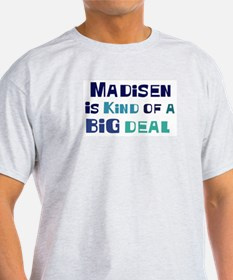 Madisen is a big deal T-Shirt