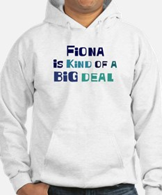 Fiona is a big deal Hoodie Sweatshirt