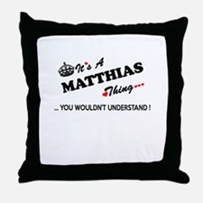 MATTHIAS thing, you wouldn't understa Throw Pillow