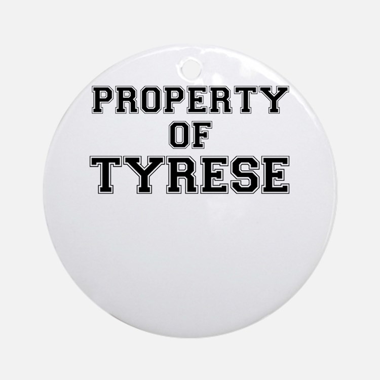 Property of TYRESE Round Ornament