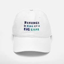 Patience is a big deal Baseball Baseball Cap