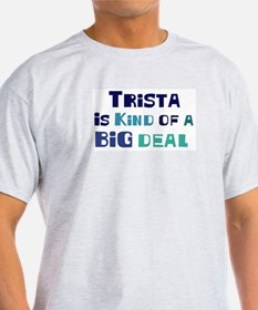 Trista is a big deal T-Shirt