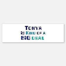 Tonya is a big deal Bumper Bumper Bumper Sticker