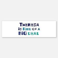 Theresa is a big deal Bumper Bumper Bumper Sticker