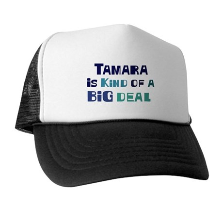 Tamara is a big deal Trucker Hat