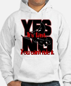 Yes It's Fast - No You Can't Hoodie