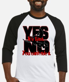 Yes It's Fast - No You Can't Baseball Jersey