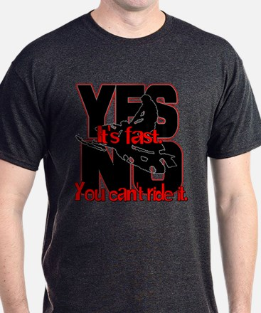 Yes It's Fast - No You Can't T-Shirt