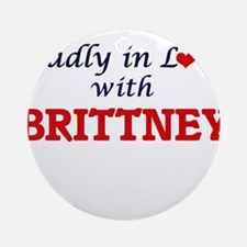 Madly in Love with Brittney Round Ornament