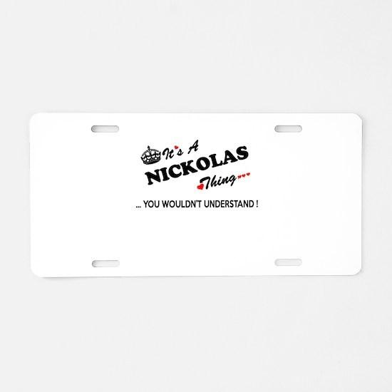 NICKOLAS thing, you wouldn' Aluminum License Plate
