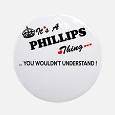 PHILLIPS thing, you wouldn't unders Round Ornament