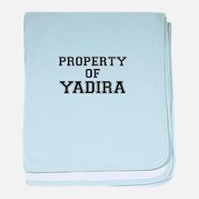 Property of YADIRA baby blanket