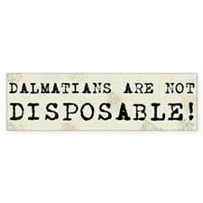 Dalmatians are Not Disposable Bumper Bumper Sticker
