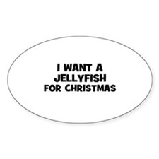 I want a Jellyfish for Christ Oval Decal