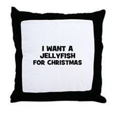 I want a Jellyfish for Christ Throw Pillow