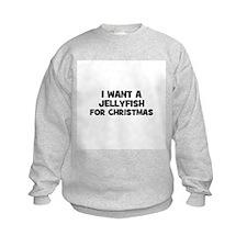 I want a Jellyfish for Christ Sweatshirt