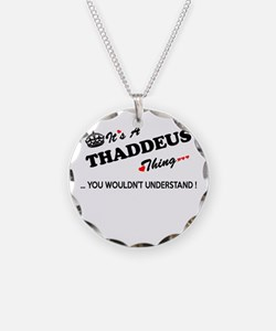 THADDEUS thing, you wouldn't Necklace
