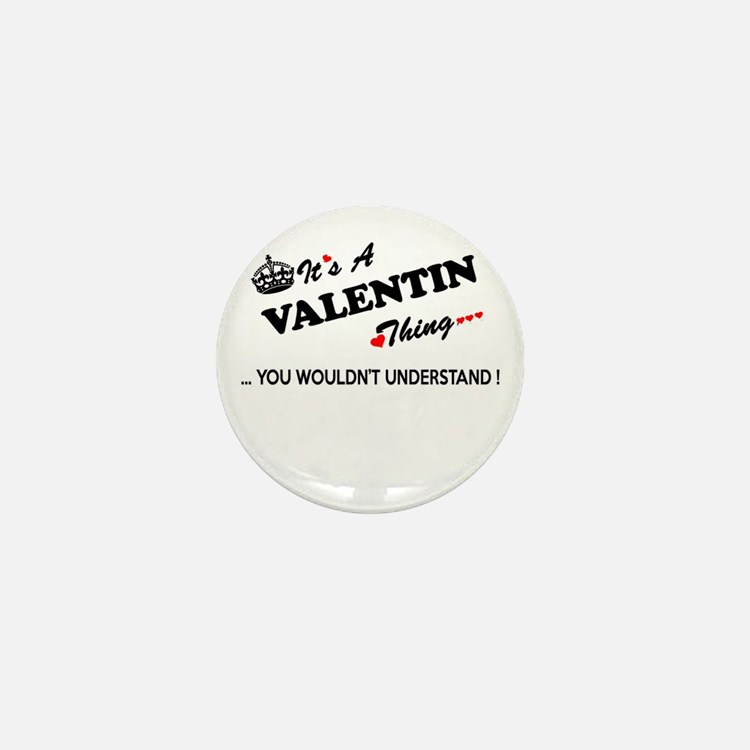 VALENTIN thing, you wouldn't understan Mini Button