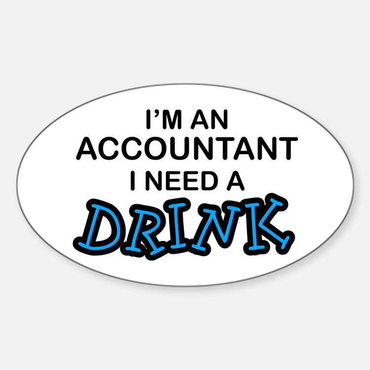 Accountant Need a Drink Oval Decal