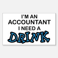 Accountant Need a Drink Rectangle Decal