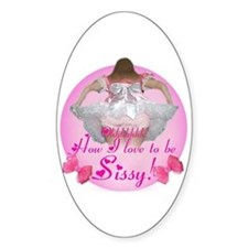 Ohhhhh How I love to be Sissy Oval Decal