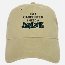 Carpenter Need Drink Baseball Baseball Cap