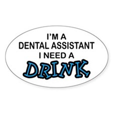Dental Asst Need Drink Oval Decal