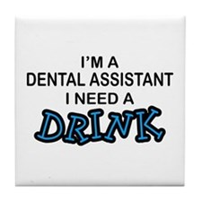 Dental Asst Need Drink Tile Coaster