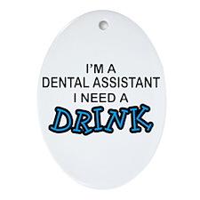 Dental Asst Need Drink Oval Ornament