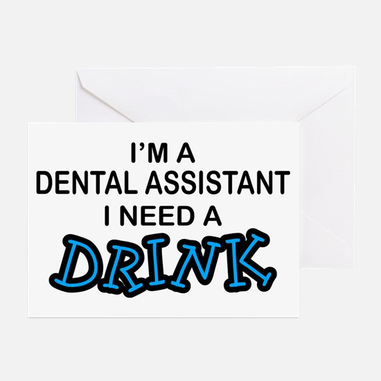 Dental Asst Need Drink Greeting Cards (Pk of 10)