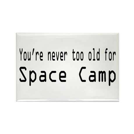 Never Too Old for Space Camp Rectangle Magnet (10