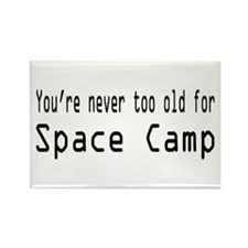 Never Too Old for Space Camp Rectangle Magnet