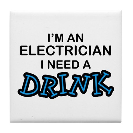 Electrician Need Drink Tile Coaster