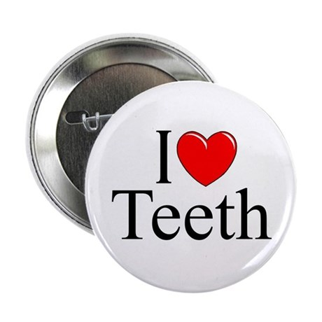 """I Love (Heart) Teeth"" 2.25"" Button"
