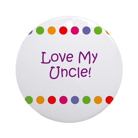 Love My Uncle! Ornament (Round)