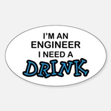 Engineer Need a Drink Oval Decal