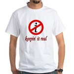 Keepin' It Real White T-Shirt