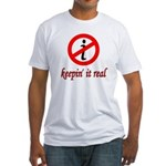 Keepin' It Real Fitted T-Shirt