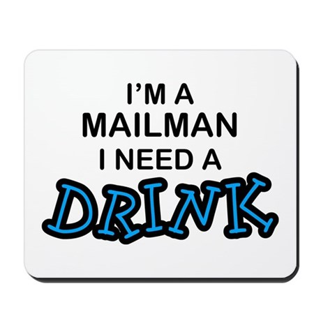 Mailman Need a Drink Mousepad