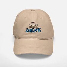 Nurse Need a Drink Baseball Baseball Cap