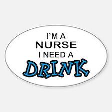 Nurse Need a Drink Oval Bumper Stickers