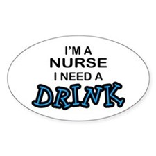 Nurse Need a Drink Oval Decal