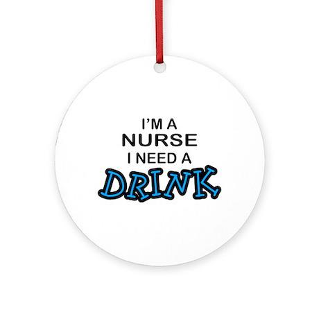 Nurse Need a Drink Ornament (Round)