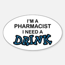 Pharmacist Need a Drink Oval Decal