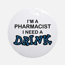 Pharmacist Need a Drink Ornament (Round)