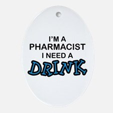 Pharmacist Need a Drink Oval Ornament