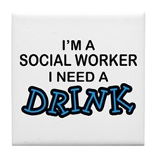 Social Worker Need a Drink Tile Coaster